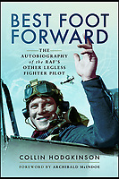BNPS.co.uk (01202 558833)<br /> Pic: Pen&amp;Sword/BNPS<br /> <br /> The front cover of the book.<br /> <br /> he remarkable story of a British hero double amputee pilot who took to the skies during the Second World War has come to light.<br /> <br /> Flight Lieutenant Colin Hodgkinson lost his legs in a horror crash in a Tiger Moth in May 1939 but went on to emulate Sir Douglas Bader and fly Spitfires in the Royal Air Force.<br /> <br /> He even endured a spell in the Great Escape prisoner of war camp after being shot down over France in 1943 but rejoined the RAF after being repatriated.<br /> <br /> The pair were the only two British double amputee pilots to fly during the war - yet while Bader, rightly, is a household name, Flt Lt Hodgkinson's exploits have been largely forgotten.<br /> <br /> This has prompted historian Mark Hillier to publish Flt Lt Hodgkinson's autobiography 60 years after it was penned which he hopes will shine some limelight on a 'special' man whose courage he says was every bit as great as Baders'.<br /> <br /> Best Foot Forward, by Colin Hodgkinson, is published by Pen &amp; Sword.
