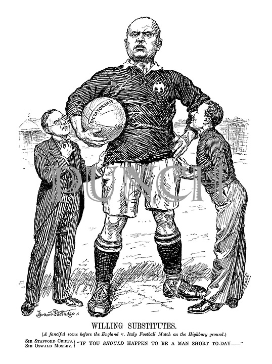 """Willing Substitutes (A fanciful scene before the England v. Italy Football Match on the Highbury ground.) Sir Stafford Cripps, Sir Oswald Mosley. """"If you should happen to be a man short to-day—"""""""