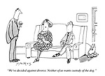 """""""We've decided against divorce. Neither of us wants custody of the dog."""""""