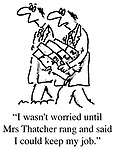 """""""I wasn't worries until Mrs Thatcher rang and said I could keep my job."""""""