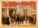 The War of Wealth.  The run on the bank: a crisis in the affairs of the great financial institution. The most animated and realistic scene ever shown on the stage in N.Y.C. 1895
