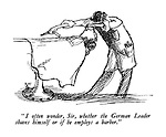 """"""" I often wonder, Sir, whether the German Leader shaves himself or if he employs a barber. """""""