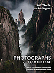 Photographs from the Edge by Art Wolfe and Rob Sheppard<br />