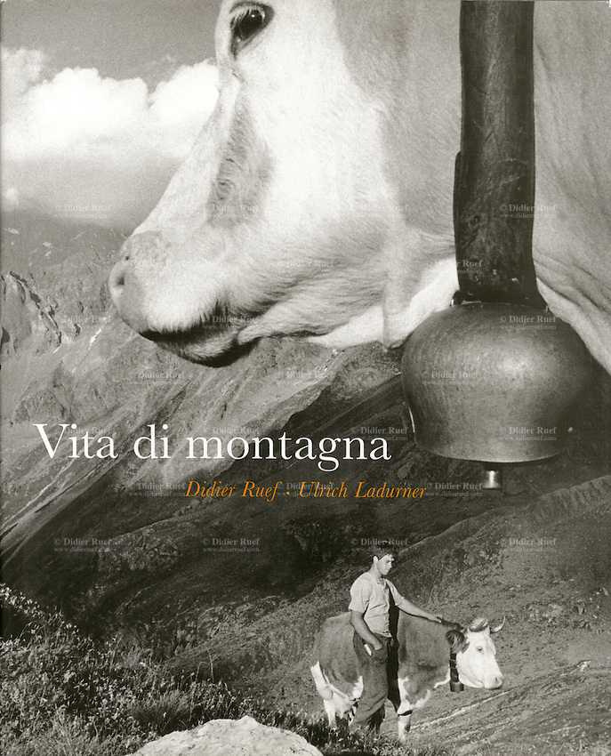 Vita di montagna. Edizioni Casagrande, Bellinzona, Switzerland. 24 x 30 cm, 208 pages. Published 1998. Photography Didier Ruef. Texts Ulrich Ladurner. 127 B&W pictures. Duplex. Hard cover.  © 1998 Didier Ruef