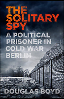 BNPS.co.uk (01202 558833)<br /> Pic: TheHistoryPress/BNPS<br /> <br /> The front cover of the book.<br /> <br /> A former spy has given a unique account of being held hostage in an East German prison and interrogated by the KGB in a new book.<br /> <br /> Ex-British agent Douglas Boyd was confronted by the KGB while enduring solitary confinement as a Cold War prisoner in a Stasi interrogation prison behind the iron curtain in 1959.<br /> <br /> KGB officers tried desperately to get him to break his cover - of a run of the mill clerk - and offered him a bogus deal in order to get him out of the prison so they could take him to a Gulag.<br /> <br /> The Solitary Spy, A Political Prisoner in Cold War Berlin, by Douglas Boyd, is published by The History Press and costs &pound;20.