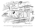 """""""It's so much more satisfying when one drives out into the country and gets one's own chutney."""""""