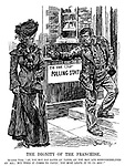 """The Dignity of the Franchise. Qualified Voter. """"Ah, you may pay rates an' taxes, an' you may 'ave responserbilities an' all; but when it comes to votin', you must leave it to us men!"""""""