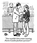 """You wouldn't hit a man wearing Pierre Cardin fashion eyewear?"""