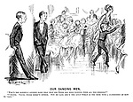 """Our Dancing Men. """"Who's the slightly ancient dame that that kid Binks has been dancing with all the evening?"""" """"I dunno. Young binks doesn't either. But he says she's the only woman in the room with a glimmering of how to 'jazz.'"""""""