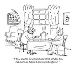 """""""Why, I used to lie around and sleep all day, too, but that was before I discovered caffeine."""" (a Punch cartoon shows two cats enjoying a coffee at the dinner table, seated on chairs)"""