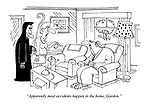 """""""Apparently most accidents happen in the home, Gordon."""""""