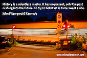 Quote:  History is a relentless master.  It has no present, only the past rushing into the future.  To try to hold fast is to be swept aside.  By John Fitzgerald Kennedy.  Meme.