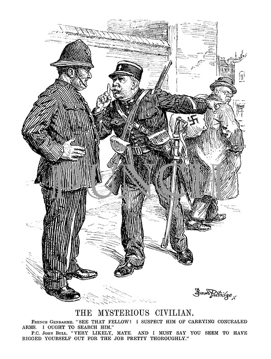 """The Mysterious Civilian. French Gendarme. """" See that fellow? I suspect him of carrying concealed arms. I ought to search him."""" P.C. John Bull. """"Very likely, mate. And I must say you seem to have rigged yourself out for the job pretty thoroughly. """""""