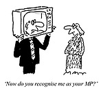 """""""Now do you recognise me as your MP?"""" (a Member of Parliament puts his head inside a television to appeal to a voter)"""