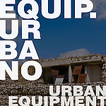 Equipamiento Urbano / Urban Equipment
