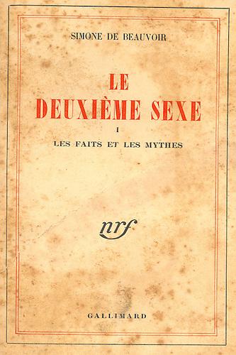 Simone de Beauvoir. Le Deuxième sexe. I Les  Faits et Les Mythes. (Libraire Gallimard, Paris, 1949)