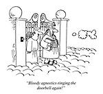 """Bloody agnostics ringing the doorbell again!"""
