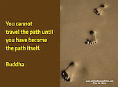 Quote:  You cannot travel the path until you have become the path itself. By Buddha.  Meme.