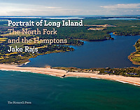 &quot;Portrait of Long Island, The North Fork and the Hamptons&quot; Signed By Jake Rajs, Introduction by Paul Goldberger