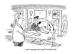 """""""...And a sausage and a small Scotch for him."""""""