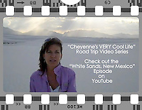 VIDEO: When I am on the road sometimes I shoot video and have been doing that for the last few years - my videos have become a fun web series called, &quot;Cheyenne's VERY Cool Life&quot; and I have quite the following from my Facebook page - they even ask me when the next video is coming out! I love sharing the amazing sights I am so fortunate to see and photograph. Join me on the road! <br /> <br /> White Sands National Monument - New Mexico<br /> http://youtu.be/OST3ZTqWEZM
