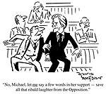"""""""No, Michael, let ME say a few words in her support - save all that ribald laughter from the Opposition."""""""