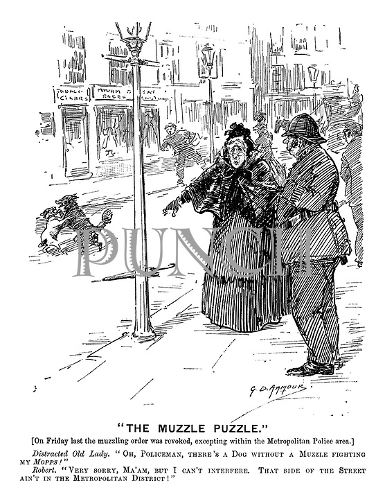 """""""The Muzzle Puzzle."""" [On Friday last the muzzling order was revoked, excepting within the Metropolitan Police area.} Distracted Old Lady. """"Oh, policeman, there's a dog without a muzzle fighting my Mopps!"""" Robert. """"Very sorry, Ma'am, but I can't interfere. That side of the street ain't in the Metropolitan District!"""""""