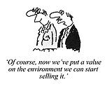 """""""Of course, now we've put a value on the environment we can start selling it."""""""