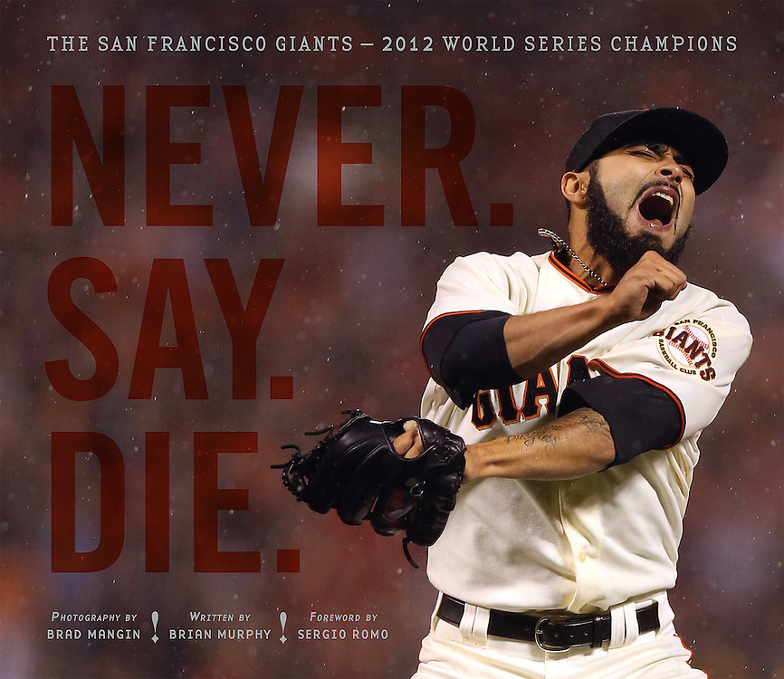 NEVER. SAY. DIE. (signed by Brad Mangin)<br /> <br /> $50 plus shipping<br /> <br /> The San Francisco Giants won the World Series in 2012, their second championship in two years. Acclaimed Sports Illustrated and Major League Baseball photographer Brad Mangin has captured this historic season with breathtaking photographs that evoke the Giants' relentless spirit of passion and persistence in 2012. Brian Murphy, beloved Bay Area sports radio personality, tells the story of the Giants' championship season in great detail.<br /> <br /> Never. Say. Die. is truly an art book in form and in function. Featuring over 125 awe-inspiring photographs, this book provides a rare view of one team's championship season seen through the lens of one photographer, Brad Mangin, resulting in a beautiful baseball photo monograph that San Francisco Giants' fans and baseball fans around the world are sure to relish. The book's design and format go above and beyond the typical sports photo book, emphasizing the grit and edge of the Giants' character throughout the season.