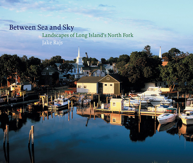 Betweeen Sea and Sky Landscapes of Long Island's North Fork signed by Jake Rajs, essay by Jesse Browner, Afterward by Joshua Y. Horton