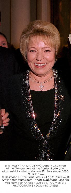 MRS VALENTINA MATVIENKO Deputy Chairman of the Government of the Russian Federation at an exhibition in London on 21st November 2000.OJG 110 wo